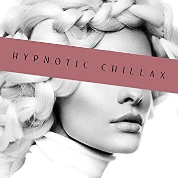 Hypnotic Chillax – Obsession, Pleasure, Explosion of Summer Chill Out Hits