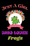 Frogs Gifts: Just A Girl Who Loves Frogs ~ Notebook Journal: Perfect Birthday Gifts For Girls & Women. Frogs Lover Gift Idea For Daughter, Wife ... - Christmas Gift and Happy New Years.