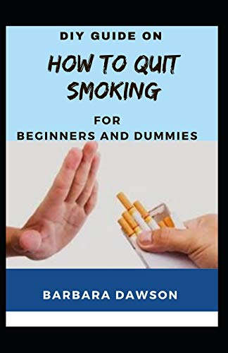 DIY Guide On How To Quit Smoking For Beginners And Dummies
