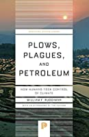 Plows, Plagues, and Petroleum: How Humans Took Control of Climate (Princeton Science Library)