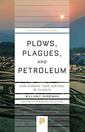 Plows, Plagues, and Petroleum: How Humans Took Control of Climate: 46 (Princeton Science Library)