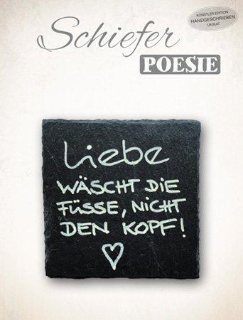 The Art of Stone Schiefer Poesie - Liebe wäscht die Füsse Nicht den Kopf. - Handbeschriftet Unikat Geschenkide Schiefer Lebensweisheiten