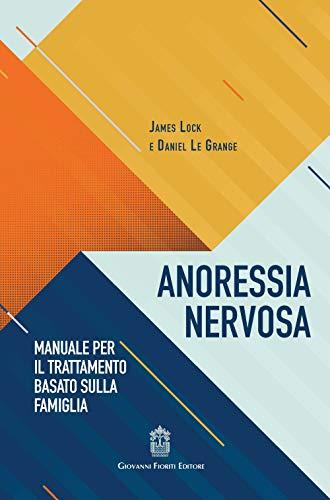 Anoressia nervosa. Manuale per il trattamento basato sulla famiglia