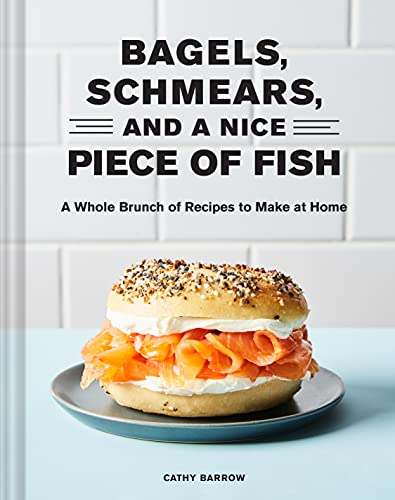 Bagels, Schmears, and a Nice Piece of Fish: A Whole Brunch of Recipes to Make at Home