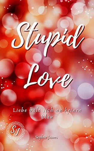Stupid Love: Liebe hält sich an keinen Plan: Liebesroman von [Sophie James]