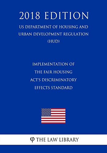 Compare Textbook Prices for Implementation of the Fair Housing Act's Discriminatory Effects Standard US Department of Housing and Urban Development Regulation HUD 2018 Edition  ISBN 9781729705957 by The Law Library