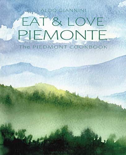 EAT & LOVE PIEMONTE: The PIEDMONT COOKBOOK