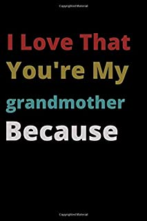 I Love That You're My grandmother Because: is Great Gift I love you Because you are My Life Lined Journal Notebook For Boy...