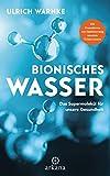 Bionisches Wasser: Das Supermolekül für unsere Gesundheit - Mit Prozeduren zur Optimierung unseres Trinkwassers