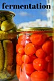fermentation: Notebook for fermenting like kimchi or sauerkraut or other preserves and pickles