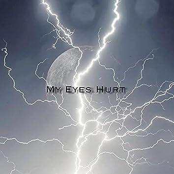 My Eyes Hurt