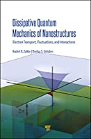 Dissipative Quantum Mechanics of Nanostructures: Electron Transport, Fluctuations, and Interactions