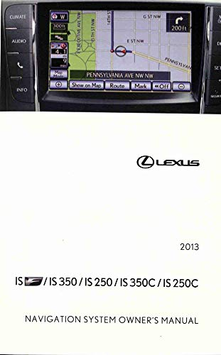 bishko automotive literature Navigation System Owners Manual for The 2013 Lexus is F is 350 is 250 is 350C is 250C