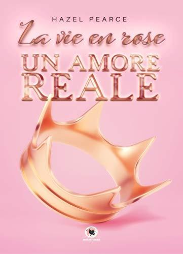 La vie en rose: Un amore reale (Collana Floreale)