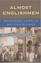 Almost Englishmen: Baghdadi Jews in British Burma by Ruth Fredman Cernea (2006-12-01)