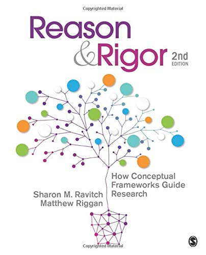Compare Textbook Prices for Reason & Rigor: How Conceptual Frameworks Guide Research NULL Second Edition ISBN 9781483340401 by Ravitch, Sharon M.