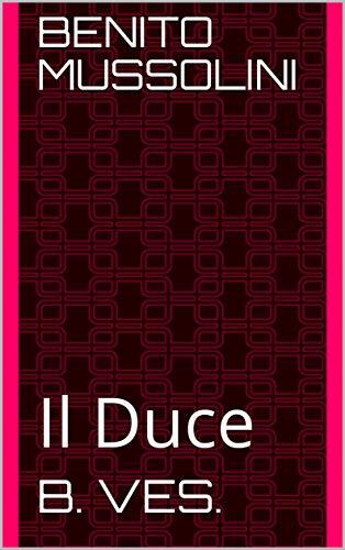 Benito Mussolini : Il Duce (Italian Edition)