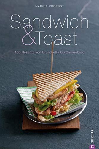 Sandwich & Toast : 100 Rezepte von Bruschetta bis Smorrebrod - Ein Kochbuch: Ein Kochbuch mit 100 Rezepten für Toast, Sandwiches, Bruchetta, Smorrebrod, ... Entenbrust oder Bagels... (Cook & Style)