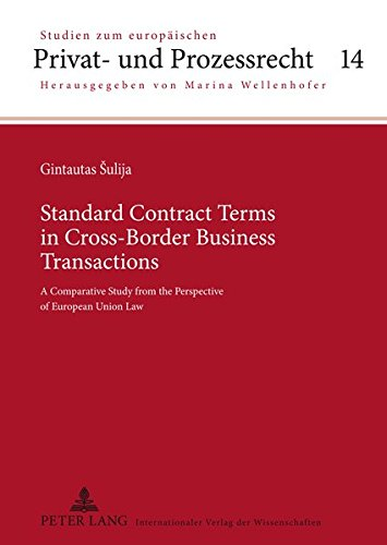 Standard Contract Terms in Cross-Border Business Transactions: A Comparative Study from the Perspective of European Union Law (Studien zum europäischen Privat- und Prozessrecht, Band 14)