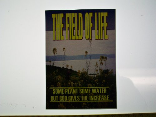 The Field of Life - Some Plant Some Water, But God Gives the Increase (English Edition)