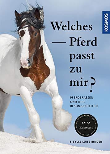 Welches Pferd passt zu mir?: Pferderassen und ihre Besonderheiten