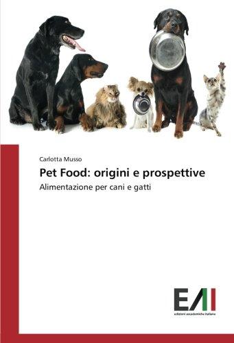 Pet Food: origini e prospettive: Alimentazione per cani e gatti