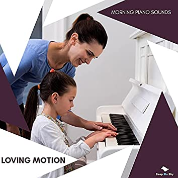 Loving Motion - Morning Piano Sounds