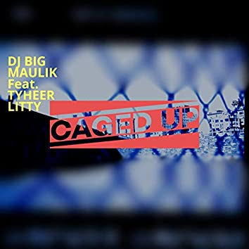 Caged up (feat. Tyheer Litty)