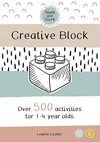 Creative Block: Activities, meal plans, games and ideas for toddlers and preschoolers (Sloth and Stork Book 1) (English Edition)