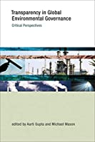 Transparency in Global Environmental Governance: Critical Perspectives (Earth System Governance)