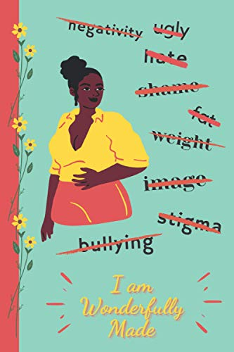 I AM WONDERFULLY MADE: Inspirational and Body acceptance Notebook, End Body-Shaming Stylish Cover with Wide Ruled pages 6x9 Inches, perfect for journaling! (Vol.III)