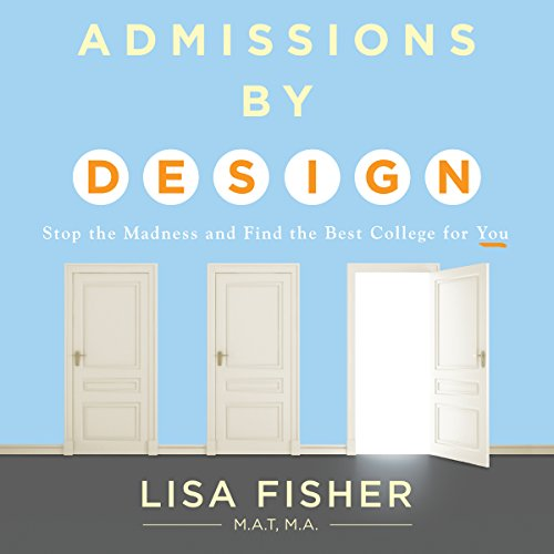 Admissions by Design     Stop the Madness and Find the Best College for You              By:                                                                                                                                 Lisa Fisher                               Narrated by:                                                                                                                                 Siiri Scott                      Length: 7 hrs and 30 mins     2 ratings     Overall 4.0