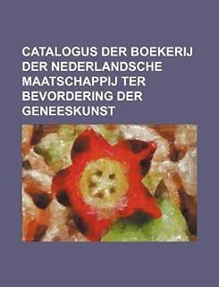 Catalogus Der Boekerij Der Nederlandsche Maatschappij Ter Bevordering Der Geneeskunst