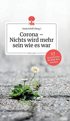 Corona - Nichts wird mehr sein wie es war. 17 Geschichten, die jetzt Mut machen. Life is a story