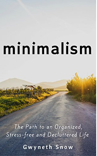 Minimalism: The Path to an Organized, Stress-free and Decluttered Life by [Gwyneth Snow]
