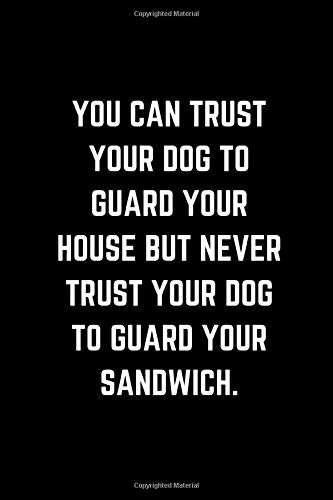You can trust your dog to guard your house but never trust your dog to guard your sandwich: Hilarious Cute Dog Boarding Log Book