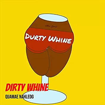 Dirty Whine