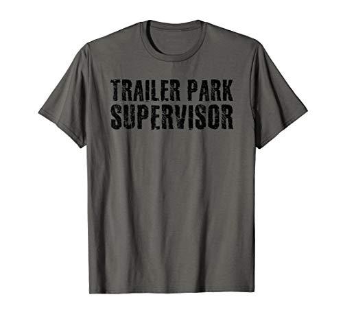 TRAILER PARK SUPERVISOR Shirt Funny Mobile Redneck Gift Idea