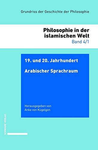 19. Und 20. Jahrhundert: Arabischer Sprachraum (Philosophie in Der Islamischen Welt) (German Edition