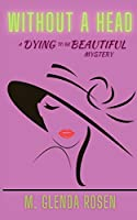 Without a Head: A Dying to Be Beautiful Mystery