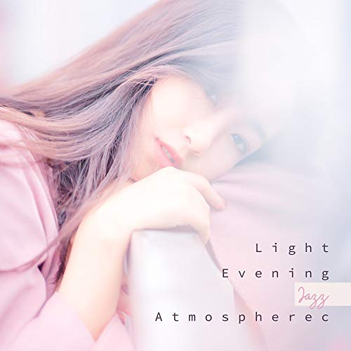 Light Evening Jazz Atmosphere: Ambient Soothing Jazz for Spent Time Alone,  Relaxing Melodies, Free Time, Night Music, Lazy Day