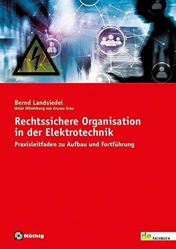 Rechtssichere Organisation in der Elektrotechnik: Praxisleitfaden zu Aufbau und Fortführung