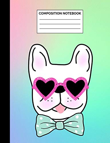 Composition Notebook: Rainbow French Bulldog with Bowtie & Glasses Wide Ruled Lined Note Book - Frenchie Journal with Lines for Kids, Teens, Students ... Lined Pages / 50 Sheets - Size 7.44 x 9.69