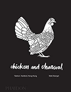 [Matt Abergel] Chicken and Charcoal:Yakitori, Yardbird, Hong Kong - Winner of The 2019 James Beard Foundation Book Award [Hardcover]