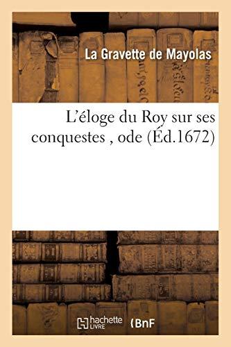 L'éloge du Roy sur ses conquestes , ode