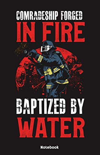 Comradeship forged in Fire baptized by Water Notebook: Notebook 5,5x8,5