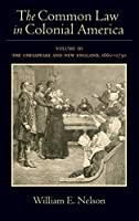 The Common Law in Colonial America: The Chesapeake and New England, 1660-1750