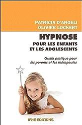 Hypnose Pour Les Enfants Et Les Adolescents - Guide pratique pour les parents et les thérapeutes d'Olivier Lockert