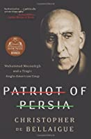 Patriot of Persia: Muhammad Mossadegh and a Tragic Anglo-American Coup by Christopher de Bellaigue(2013-05-21)