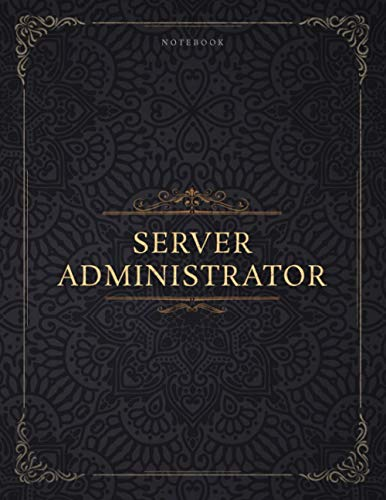 Notebook Server Administrator Job Title Luxury Cover Lined Journal: 21.59 x 27.94 cm, Management, 120 Pages, Daily Journal, To Do List, Journal, Homeschool, A4, Planning, 8.5 x 11 inch